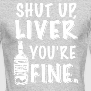 SHUT UP LIVER YOU'RE FINE - Men's Long Sleeve T-Shirt by Next Level