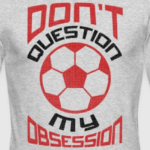 Don 039 t Question My Soccer Obsession Red - Men's Long Sleeve T-Shirt by Next Level