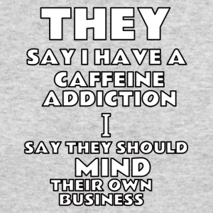 they say i have a caffeine addiction - Men's Long Sleeve T-Shirt by Next Level