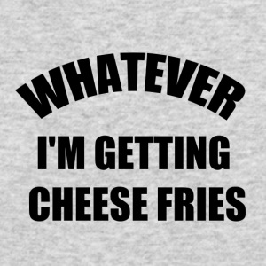 WHATEVER! I'M GETTING CHEESE FRIES. - Men's Long Sleeve T-Shirt by Next Level