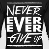 Never ever ever give up - Men's Long Sleeve T-Shirt by Next Level