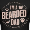 Just Like A Normal Dad I Am A Bearded Dad Except - Men's Long Sleeve T-Shirt by Next Level