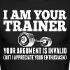 I Am Your Trainer Your Argument Is Invalid - Men's Long Sleeve T-Shirt by Next Level