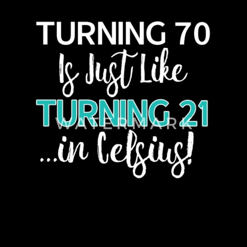Funny 70th Birthday Gift Turning 70 Is Only 21 In Celcius By TalkLife Designs