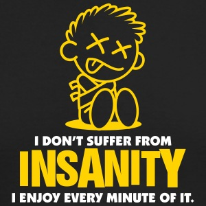 I Do Not Suffer Insanity. I Love It! - Men's Long Sleeve T-Shirt by Next Level