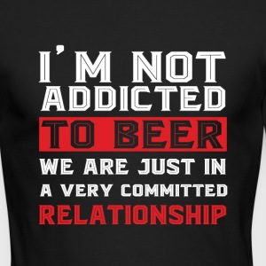 I'm Not Addicted To Beer T Shirt - Men's Long Sleeve T-Shirt by Next Level