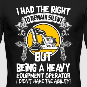 I Had The Right Heavy Equipment Operator T-Shirts - Men's Long Sleeve T-Shirt by Next Level