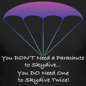 You Don't Need a Parachute to Skydive - Men's Long Sleeve T-Shirt by Next Level