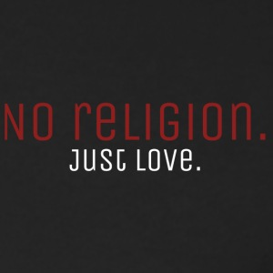 No Religion. Just Love. - Men's Long Sleeve T-Shirt by Next Level