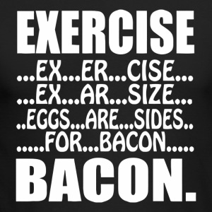 Exercise Are Sides For Bacon - Men's Long Sleeve T-Shirt by Next Level