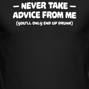 NEVER TAKE ADVICE FROM ME - Men's Long Sleeve T-Shirt by Next Level