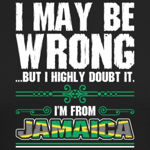 I May Be Wrong Im From Jamaica - Men's Long Sleeve T-Shirt by Next Level