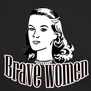 Brave Women - Men's Long Sleeve T-Shirt by Next Level