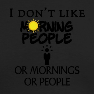 I don't like morning people - Men's Long Sleeve T-Shirt by Next Level