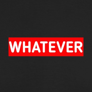 WHATEVER - Men's Long Sleeve T-Shirt by Next Level