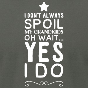 Grandkid - I Don't Always Spoil My Grandkids Oh - Men's T-Shirt by American Apparel