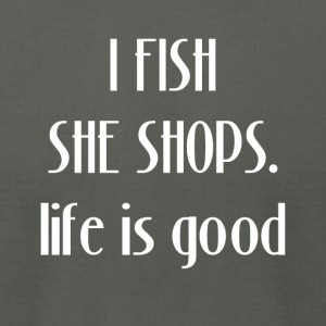 I Fish, She Shops. Life is Good Angler Fisherma - Men's T-Shirt by American Apparel
