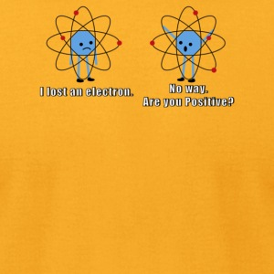I lost an electron No way Are you positive - Men's T-Shirt by American Apparel