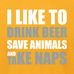 Drink Beer Save Animals And Take Naps T Shirt - Men's T-Shirt by American Apparel
