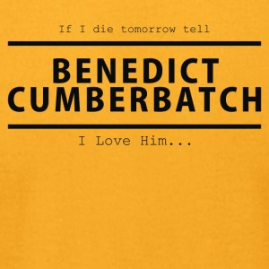 If I die tomorrow tell Benedict Cumberbatch I love - Men's T-Shirt by American Apparel