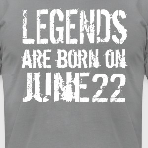 Legends are born on June 22 - Men's T-Shirt by American Apparel