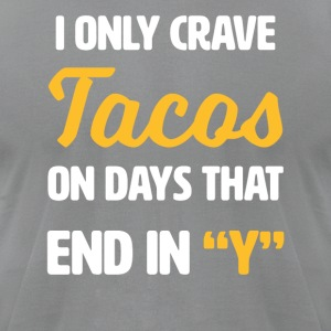 I only crave Tacos on days that end with y - funny - Men's T-Shirt by American Apparel