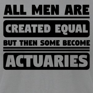 All Men Are Created Equal Some Become Actuaries - Men's T-Shirt by American Apparel