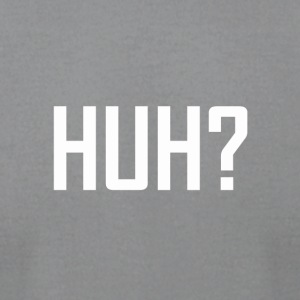 HUH ? - Men's T-Shirt by American Apparel