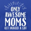 Only Awesome Moms Get Hugged A Lot - Men's Fine Jersey T-Shirt