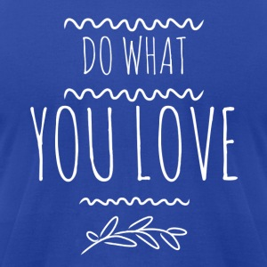 Do What You Love - Men's T-Shirt by American Apparel