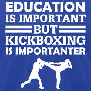 Education Is Important But Kickboxing Is Important - Men's T-Shirt by American Apparel
