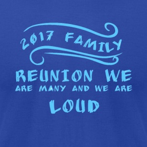 2017 Family Reunion we are many and we are loud - Men's T-Shirt by American Apparel