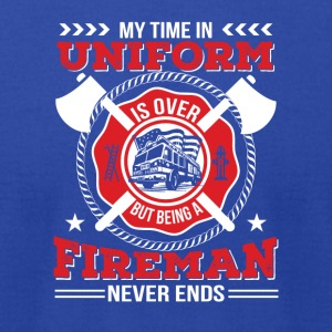 Time Uniform Is Over Being Fireman Never End - Men's T-Shirt by American Apparel