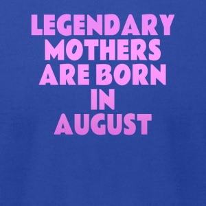 Legendary Mother are born in August GIft - Men's T-Shirt by American Apparel