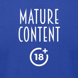 Mature content - Men's T-Shirt by American Apparel