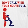 DON'T TALK WITH YOUR MOUTH FULL. - Men's Fine Jersey T-Shirt