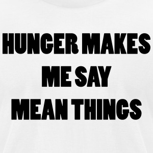 Hunger makes me say mean things - Men's T-Shirt by American Apparel