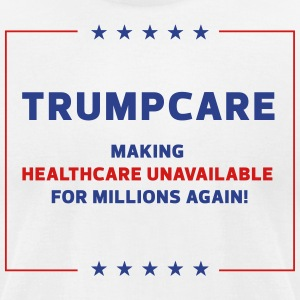 Trumpcare - Men's T-Shirt by American Apparel