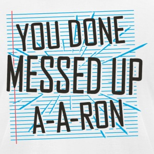 You Done Messed Up A-A-Ron - Men's T-Shirt by American Apparel