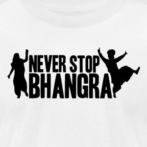 NEVER STOP BHANGRA (B) - Men's T-Shirt by American Apparel