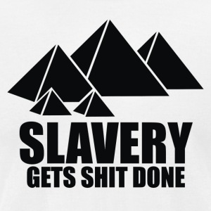 Slavery Gets Shit Done - Men's T-Shirt by American Apparel