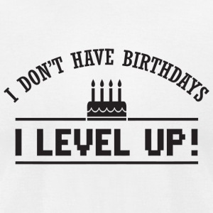 Birthday - I don't have birthdays - I level up! - Men's T-Shirt by American Apparel