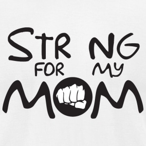 Cancer - Strong for my mom - cancer - Men's T-Shirt by American Apparel