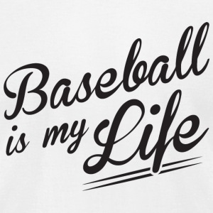Baseball - Baseball is my Life - Men's T-Shirt by American Apparel
