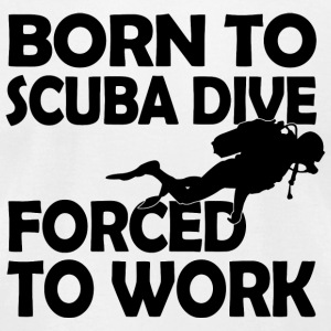 Scuba dive - born to scuba dive forced to work - Men's T-Shirt by American Apparel