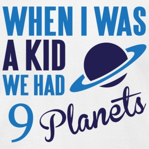 Planet When I was a kid we had 9 planets - Men's T-Shirt by American Apparel