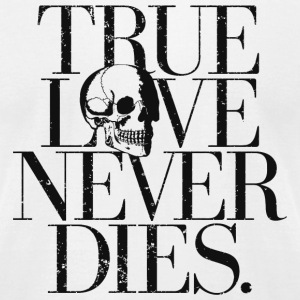 Love - True Love Never Dies. - Men's T-Shirt by American Apparel
