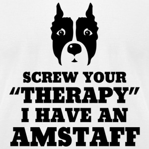 Amstaff - Screw Your Therapy I Have An Amstaff - Men's T-Shirt by American Apparel