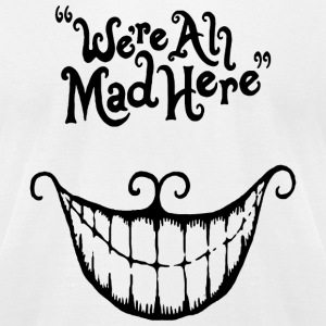We are all mad here - We're All Mad Here Cheshir - Men's T-Shirt by American Apparel