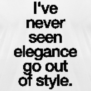 Elegance - i have never seen elegance go out of - Men's T-Shirt by American Apparel